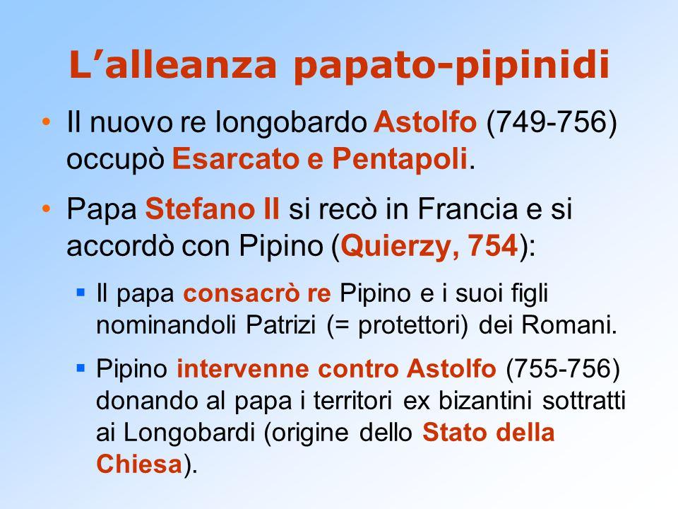 L'alleanza papato-pipinidi Il nuovo re longobardo Astolfo (749-756) occupò Esarcato e Pentapoli. Papa Stefano II si recò in Francia e si accordò con P
