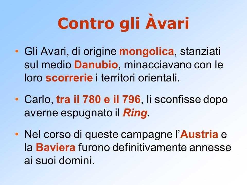 Contro gli Àvari Gli Avari, di origine mongolica, stanziati sul medio Danubio, minacciavano con le loro scorrerie i territori orientali. Carlo, tra il