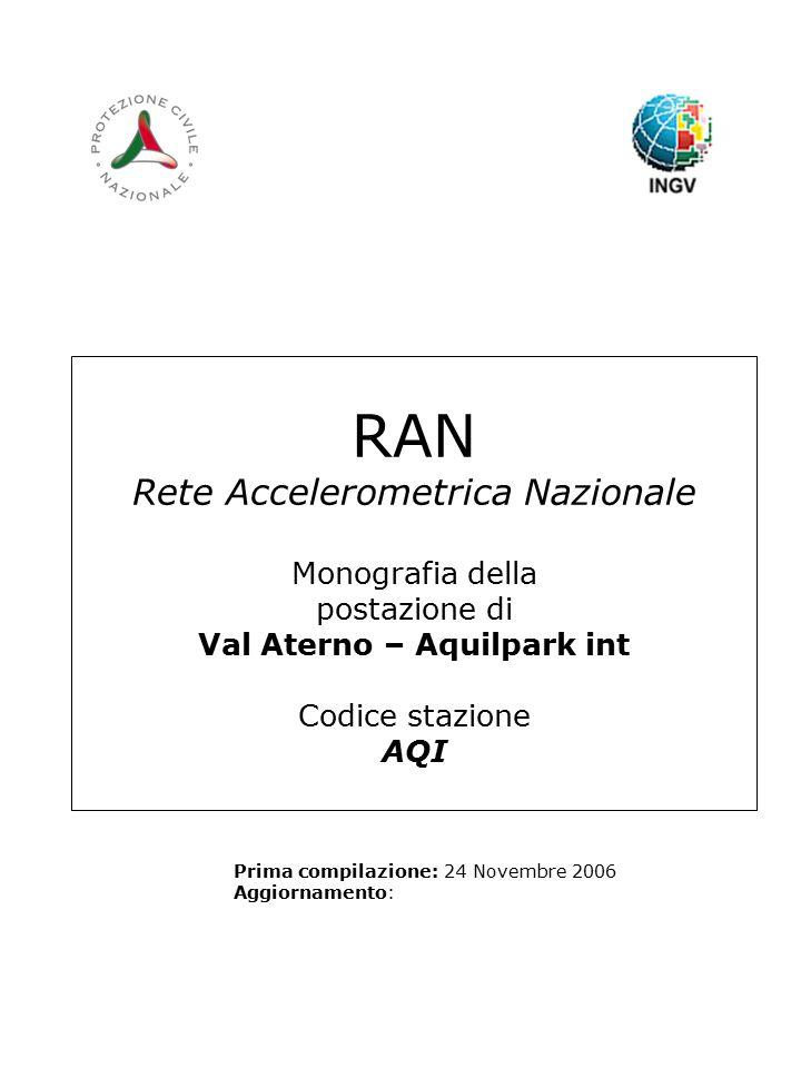RAN Rete Accelerometrica Nazionale Monografia della postazione di Val Aterno – Aquilpark int Codice stazione AQI Prima compilazione: 24 Novembre 2006 Aggiornamento: