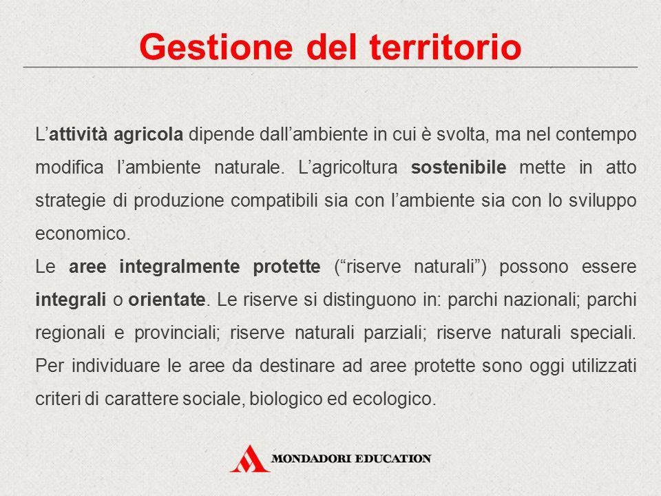 Gestione del territorio L'attività agricola dipende dall'ambiente in cui è svolta, ma nel contempo modifica l'ambiente naturale. L'agricoltura sosteni