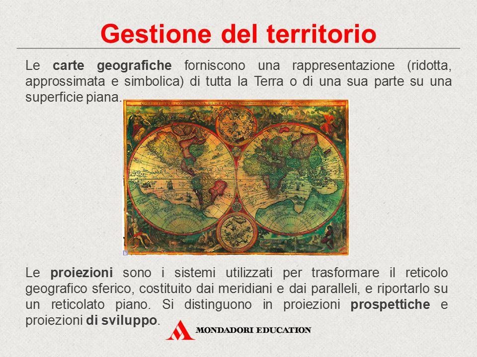 Gestione del territorio Le carte geografiche forniscono una rappresentazione (ridotta, approssimata e simbolica) di tutta la Terra o di una sua parte