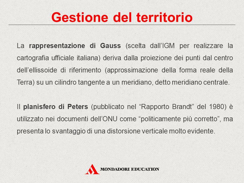 Gestione del territorio La rappresentazione di Gauss (scelta dall'IGM per realizzare la cartografia ufficiale italiana) deriva dalla proiezione dei pu