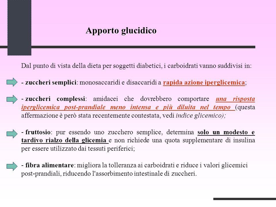 Apporto glucidico Dal punto di vista della dieta per soggetti diabetici, i carboidrati vanno suddivisi in: - zuccheri semplici - zuccheri semplici: mo
