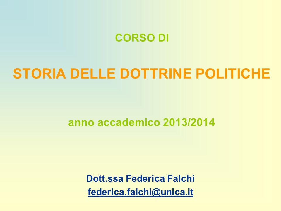 CORSO DI STORIA DELLE DOTTRINE POLITICHE anno accademico 2013/2014 Dott.ssa Federica Falchi federica.falchi@unica.it