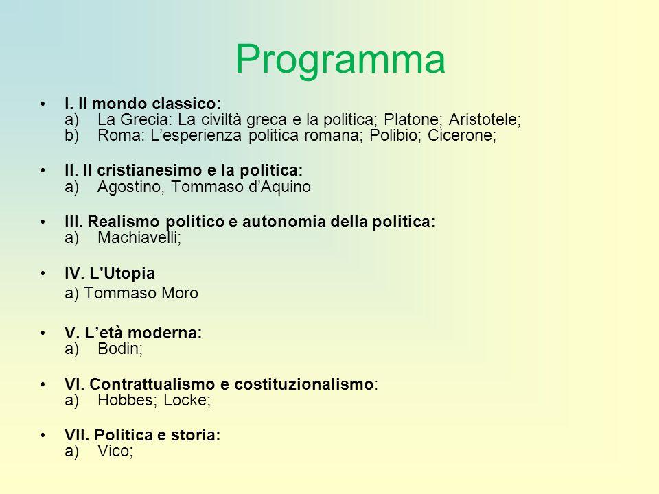 Programma I. Il mondo classico: a) La Grecia: La civiltà greca e la politica; Platone; Aristotele; b) Roma: L'esperienza politica romana; Polibio; Cic