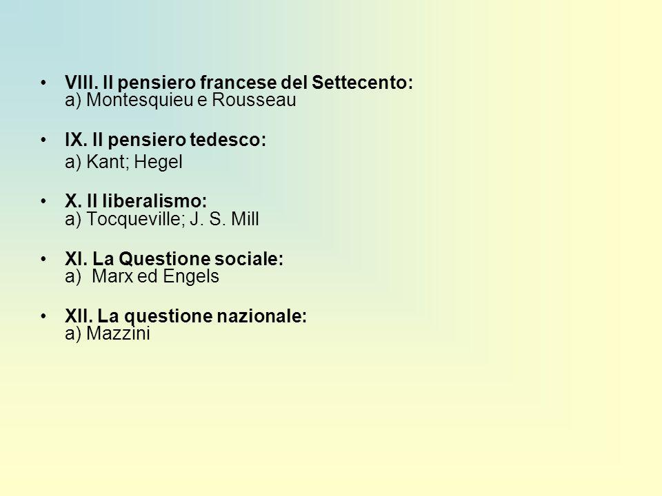 VIII. Il pensiero francese del Settecento: a) Montesquieu e Rousseau IX. Il pensiero tedesco: a) Kant; Hegel X. Il liberalismo: a) Tocqueville; J. S.