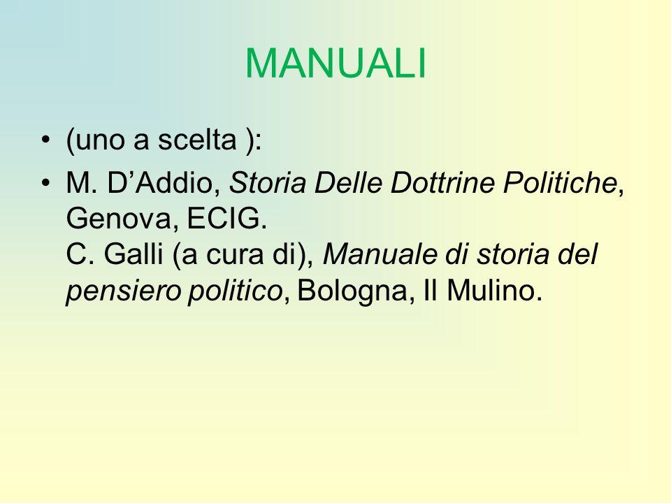 MANUALI (uno a scelta ): M. D'Addio, Storia Delle Dottrine Politiche, Genova, ECIG. C. Galli (a cura di), Manuale di storia del pensiero politico, Bol