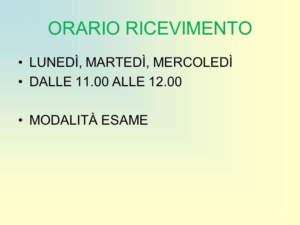ORARIO RICEVIMENTO LUNEDÌ, MARTEDÌ, MERCOLEDÌ DALLE 11.00 ALLE 12.00 MODALITÀ ESAME