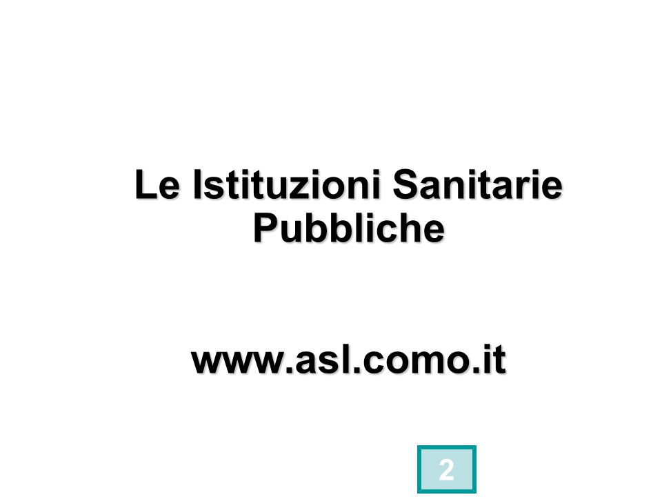 Le Istituzioni Sanitarie Pubbliche www.asl.como.it 2