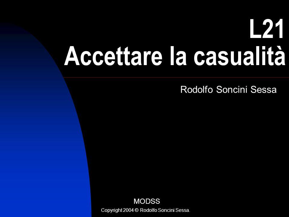 R. Soncini Sessa, MODSS, 2004 1 L21 Accettare la casualità Rodolfo Soncini Sessa MODSS Copyright 2004 © Rodolfo Soncini Sessa.