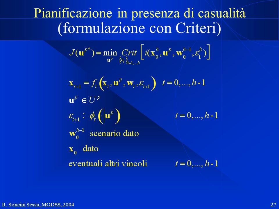 R. Soncini Sessa, MODSS, 2004 27 Pianificazione in presenza di casualità (formulazione con Criteri)