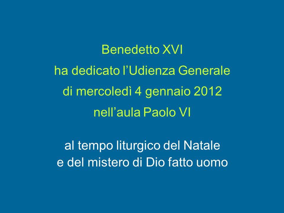 Benedetto XVI ha dedicato l'Udienza Generale di mercoledì 4 gennaio 2012 nell'aula Paolo VI al tempo liturgico del Natale e del mistero di Dio fatto uomo