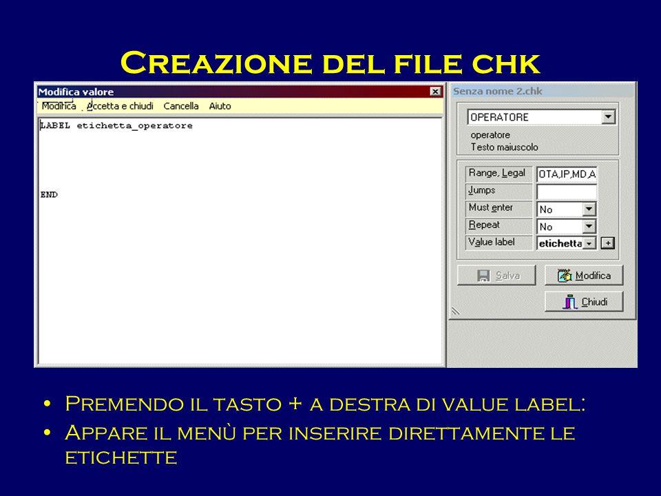 Creazione del file chk Premendo il tasto + a destra di value label: Appare il menù per inserire direttamente le etichette