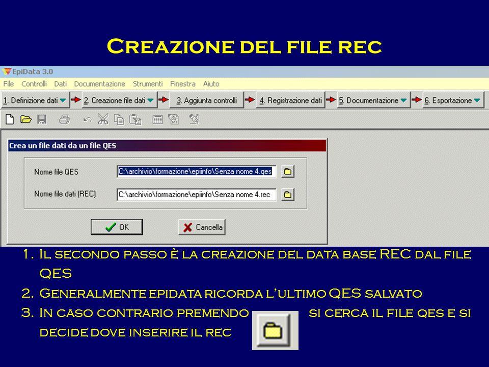 Creazione del file rec 1.Il secondo passo è la creazione del data base REC dal file QES 2.Generalmente epidata ricorda l'ultimo QES salvato 3.In caso