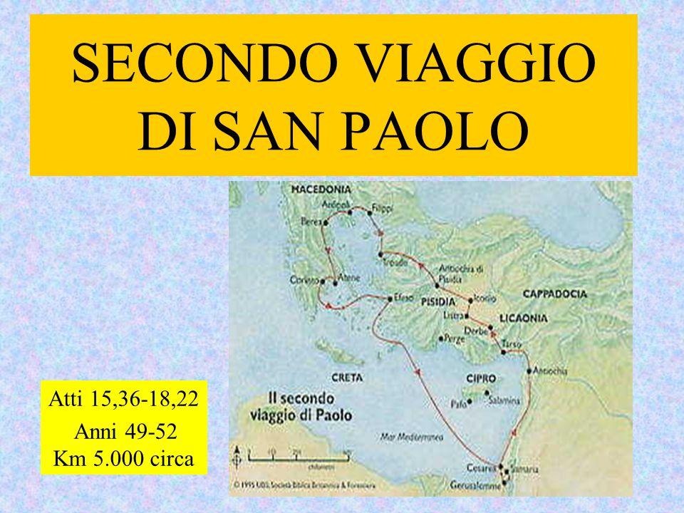 SECONDO VIAGGIO DI SAN PAOLO Atti 15,36-18,22 Anni 49-52 Km 5.000 circa