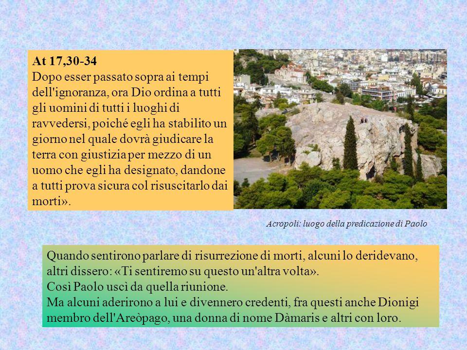 At 17,30-34 Dopo esser passato sopra ai tempi dell'ignoranza, ora Dio ordina a tutti gli uomini di tutti i luoghi di ravvedersi, poiché egli ha stabil