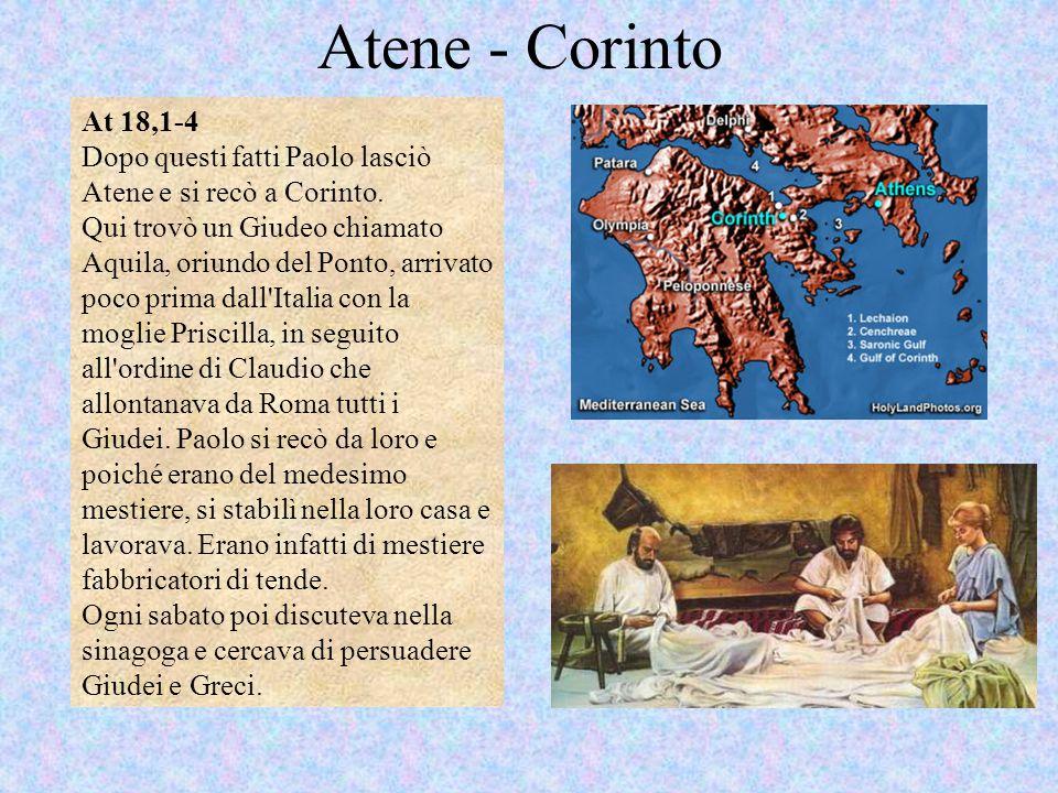 Atene - Corinto At 18,1-4 Dopo questi fatti Paolo lasciò Atene e si recò a Corinto. Qui trovò un Giudeo chiamato Aquila, oriundo del Ponto, arrivato p