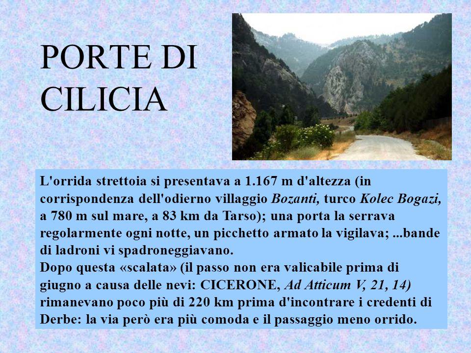 PORTE DI CILICIA L'orrida strettoia si presentava a 1.167 m d'altezza (in corrispondenza dell'odierno villaggio Bozanti, turco Kolec Bogazi, a 780 m s
