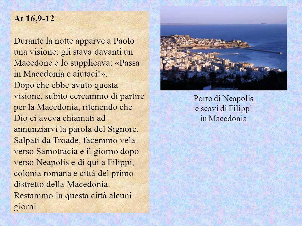 Porto di Neapolis e scavi di Filippi in Macedonia At 16,9-12 Durante la notte apparve a Paolo una visione: gli stava davanti un Macedone e lo supplica