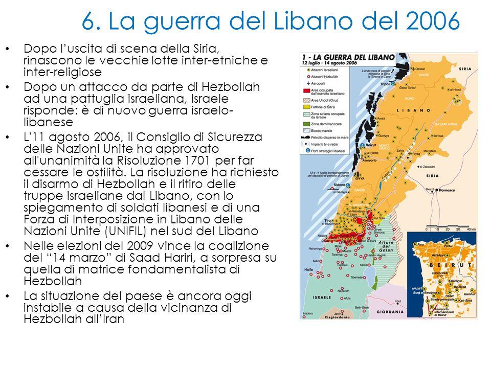 6. La guerra del Libano del 2006 Dopo l'uscita di scena della Siria, rinascono le vecchie lotte inter-etniche e inter-religiose Dopo un attacco da par