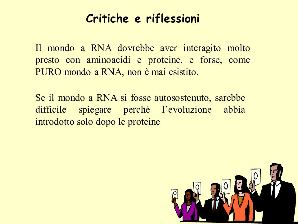 Il mondo a RNA dovrebbe aver interagito molto presto con aminoacidi e proteine, e forse, come PURO mondo a RNA, non è mai esistito. Se il mondo a RNA