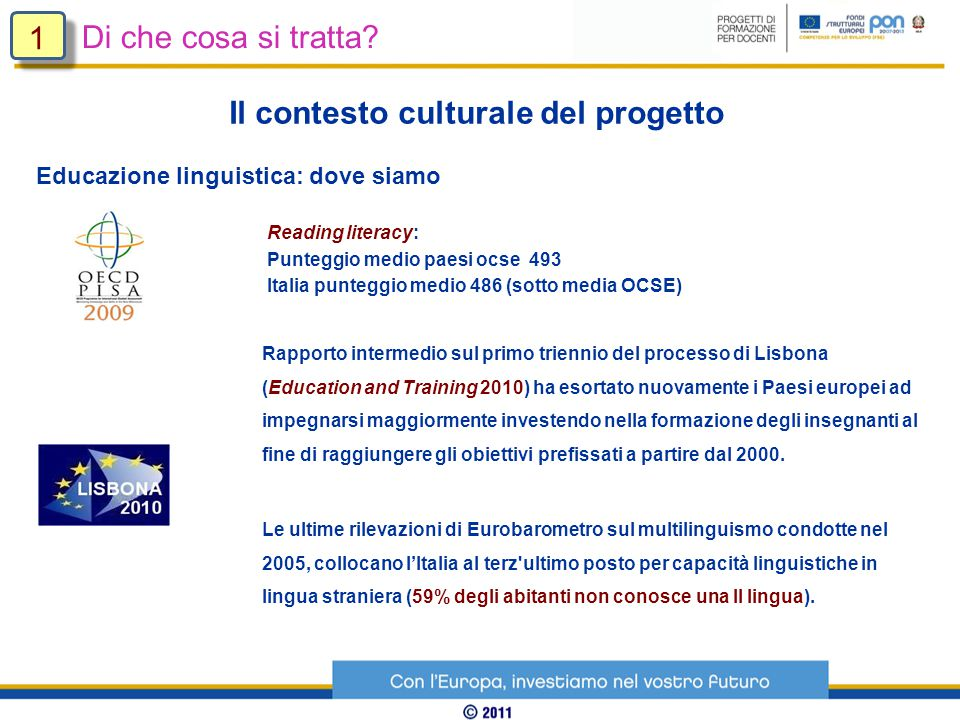 Rapporto intermedio sul primo triennio del processo di Lisbona (Education and Training 2010) ha esortato nuovamente i Paesi europei ad impegnarsi maggiormente investendo nella formazione degli insegnanti al fine di raggiungere gli obiettivi prefissati a partire dal 2000.