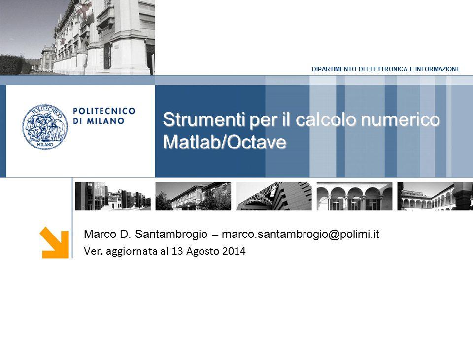DIPARTIMENTO DI ELETTRONICA E INFORMAZIONE Strumenti per il calcolo numerico Matlab/Octave Marco D.