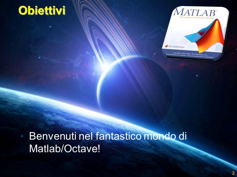 DIPARTIMENTO DI ELETTRONICA E INFORMAZIONEObiettivi Benvenuti nel fantastico mondo di Matlab/Octave.