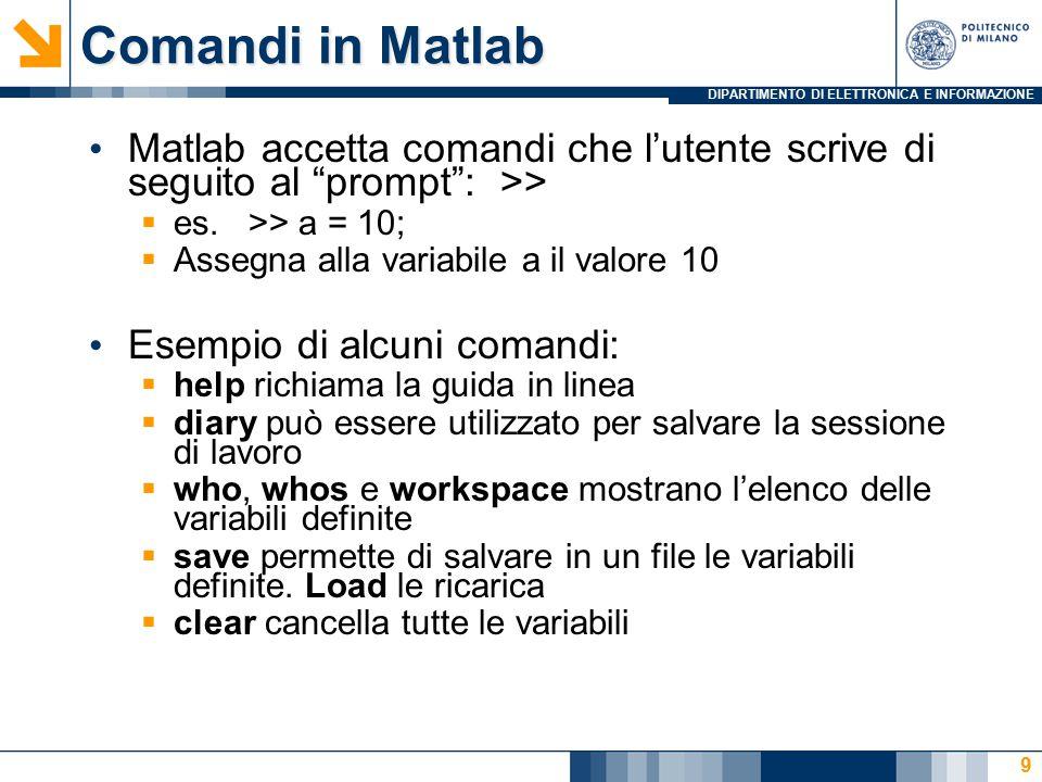 DIPARTIMENTO DI ELETTRONICA E INFORMAZIONE Comandi in Matlab Matlab accetta comandi che l'utente scrive di seguito al prompt : >>  es.
