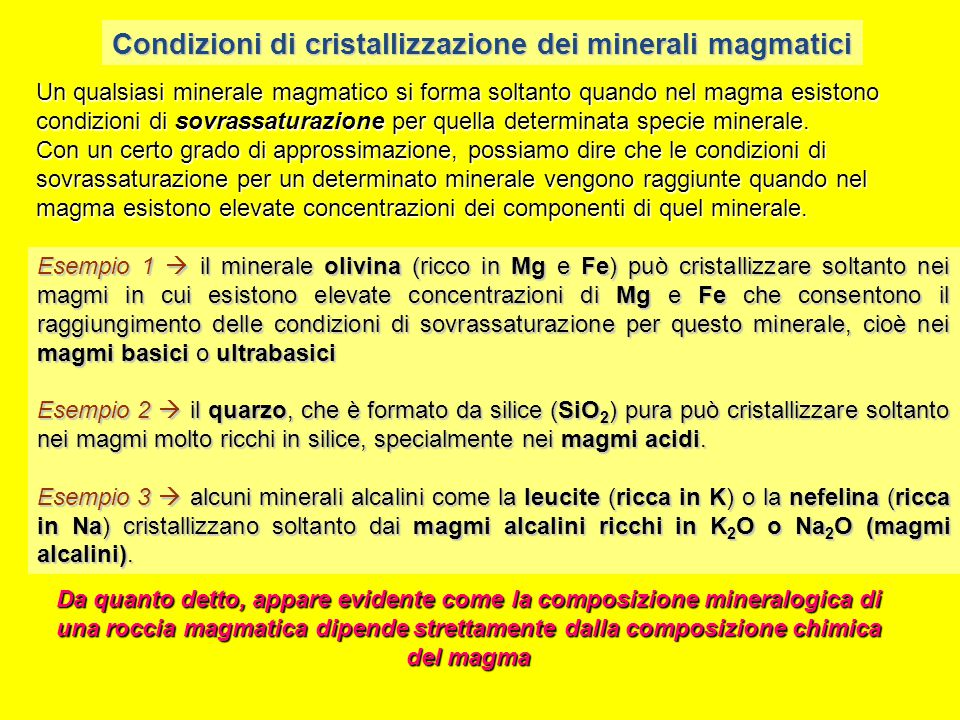 Condizioni di cristallizzazione dei minerali magmatici Esempio 1  il minerale olivina (ricco in Mg e Fe) può cristallizzare soltanto nei magmi in cui