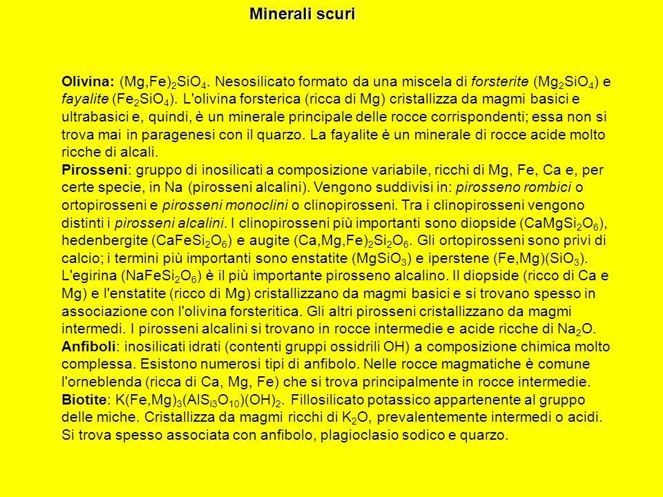 Minerali scuri Olivina: (Mg,Fe) 2 SiO 4. Nesosilicato formato da una miscela di forsterite (Mg 2 SiO 4 ) e fayalite (Fe 2 SiO 4 ). L'olivina forsteric