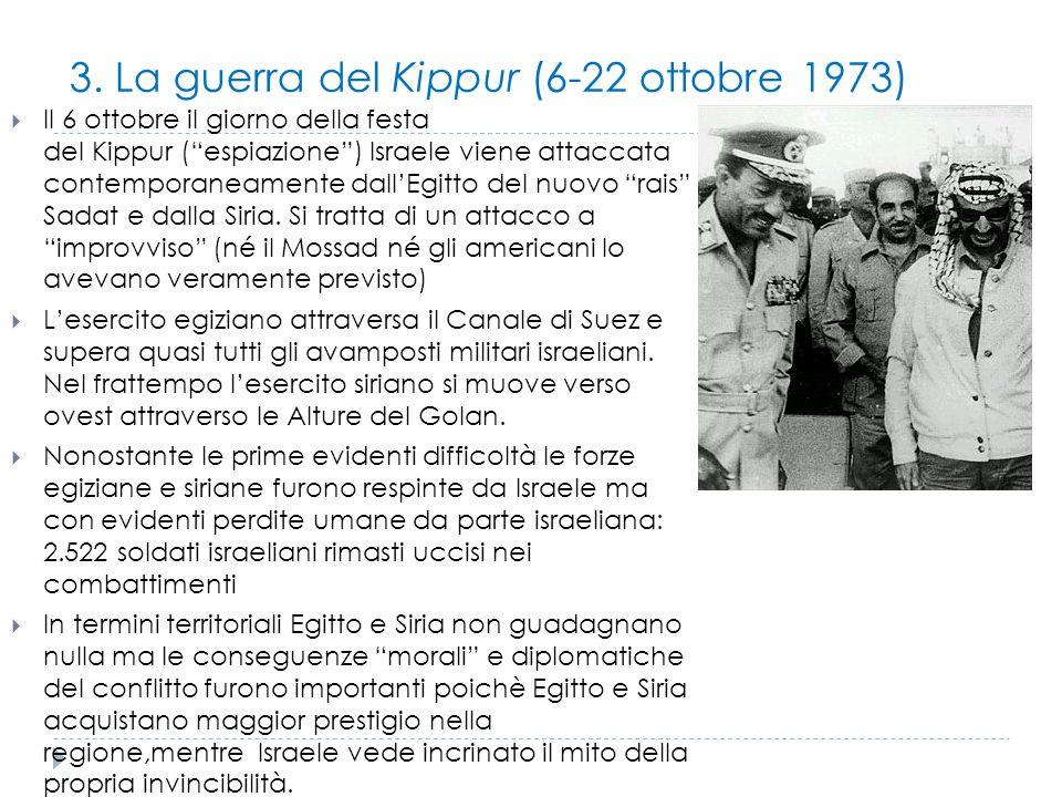 """3. La guerra del Kippur (6-22 ottobre 1973)  Il 6 ottobre il giorno della festa del Kippur (""""espiazione"""") Israele viene attaccata contemporaneamente"""
