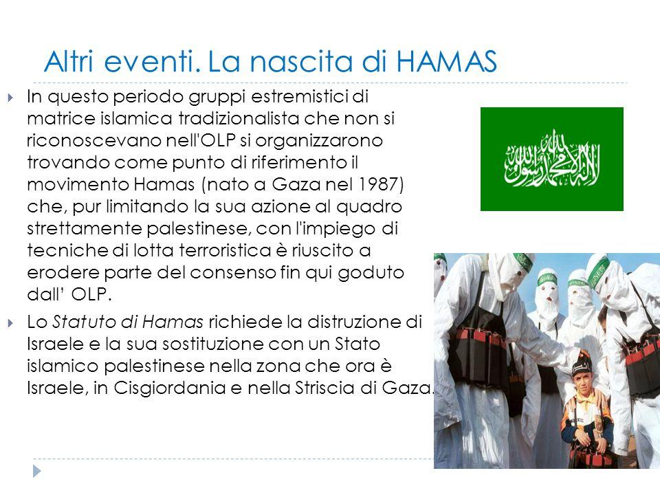 Altri eventi. La nascita di HAMAS  In questo periodo gruppi estremistici di matrice islamica tradizionalista che non si riconoscevano nell'OLP si org