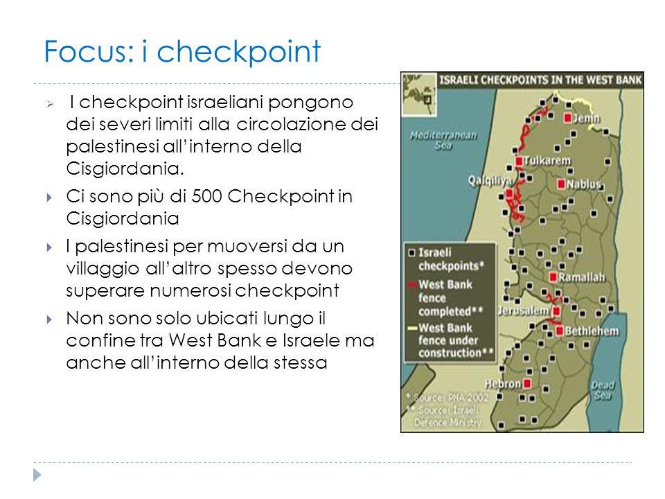 Focus: i checkpoint  I checkpoint israeliani pongono dei severi limiti alla circolazione dei palestinesi all'interno della Cisgiordania.  Ci sono pi