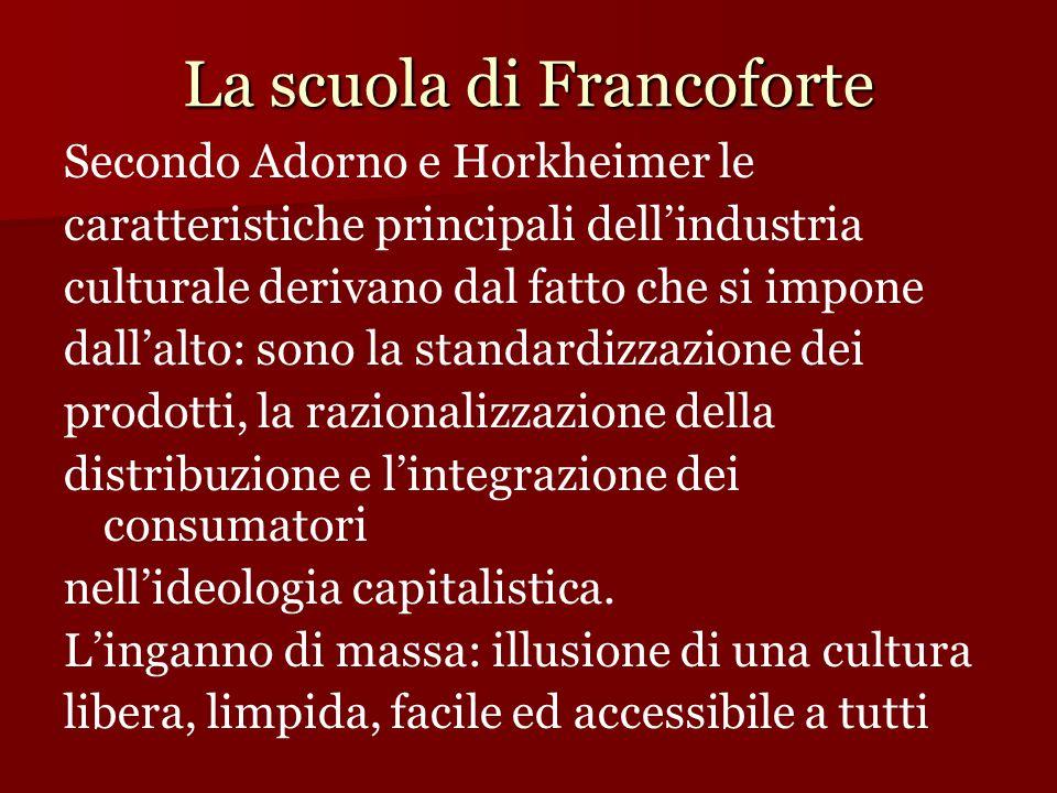 La scuola di Francoforte Secondo Adorno e Horkheimer le caratteristiche principali dell'industria culturale derivano dal fatto che si impone dall'alto