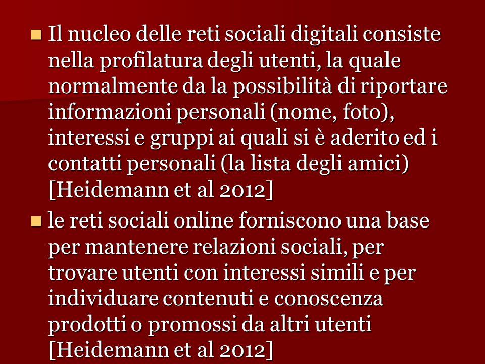Il nucleo delle reti sociali digitali consiste nella profilatura degli utenti, la quale normalmente da la possibilità di riportare informazioni person