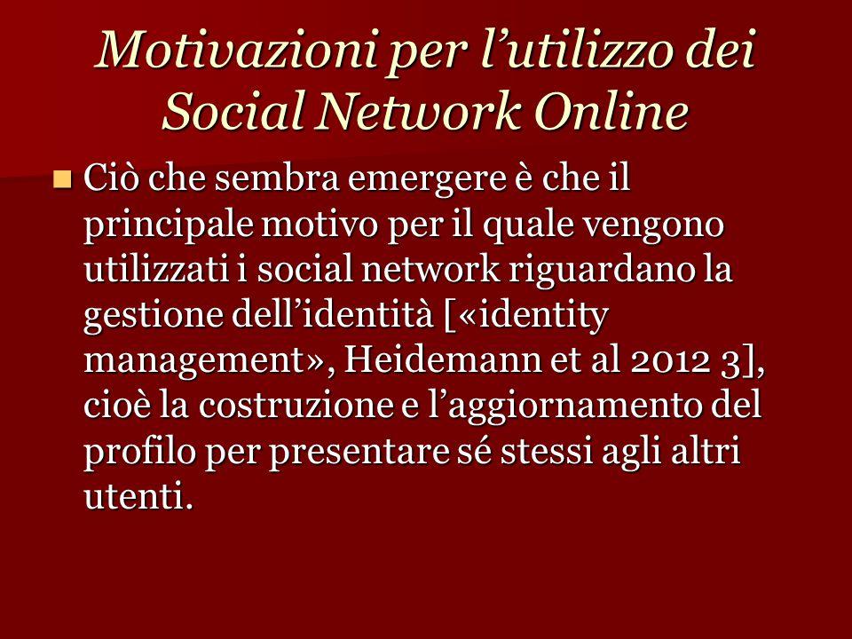 Motivazioni per l'utilizzo dei Social Network Online Ciò che sembra emergere è che il principale motivo per il quale vengono utilizzati i social netwo