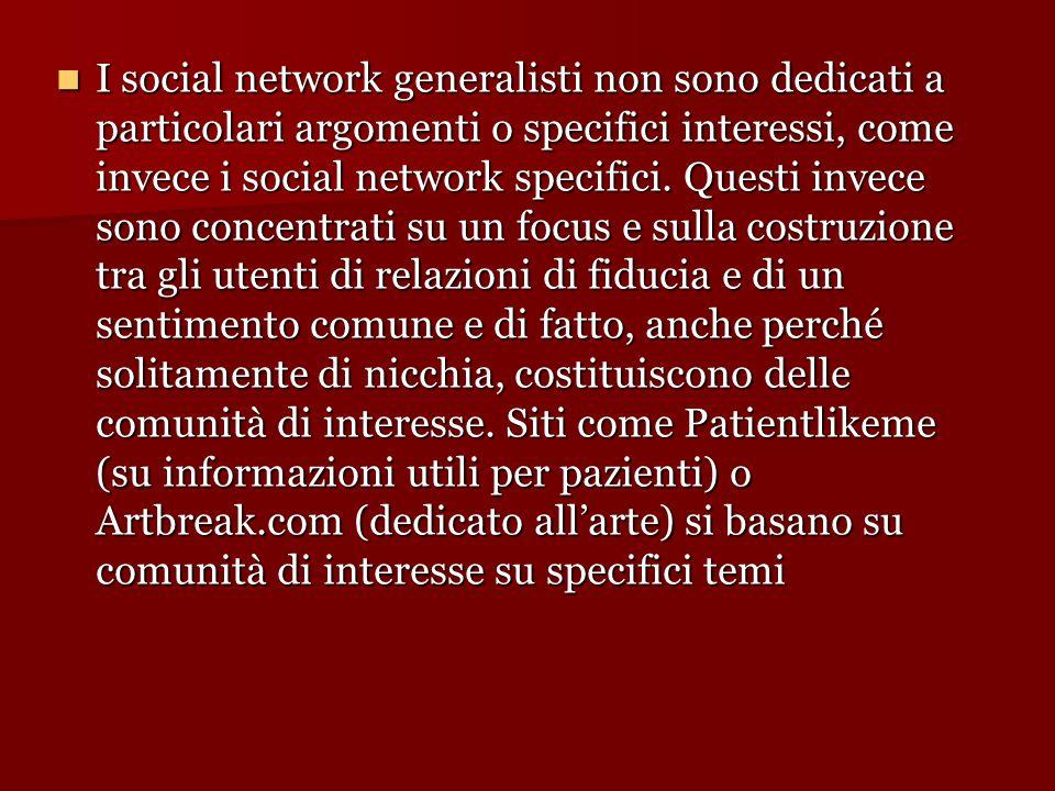 I social network generalisti non sono dedicati a particolari argomenti o specifici interessi, come invece i social network specifici. Questi invece so
