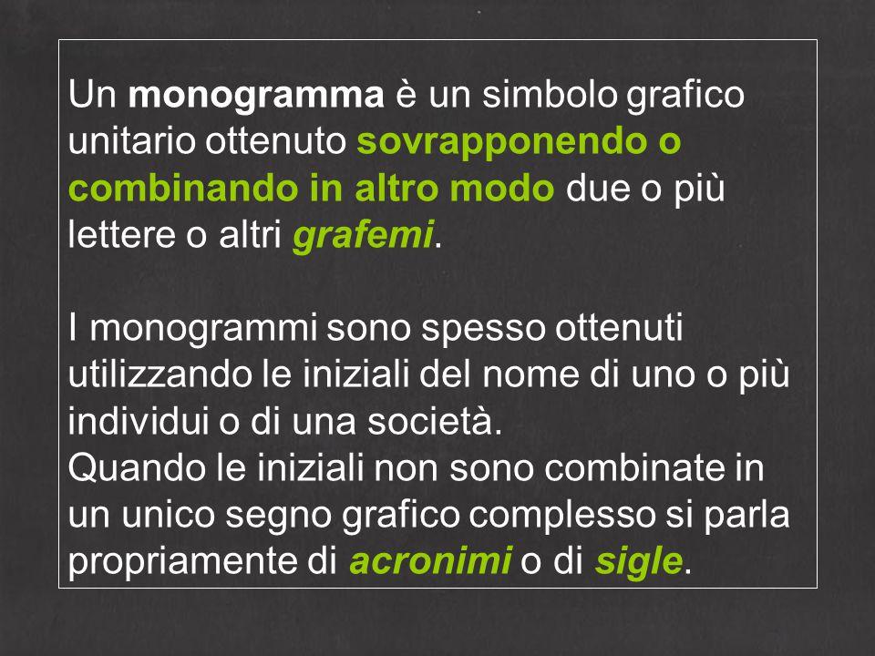 Un monogramma è un simbolo grafico unitario ottenuto sovrapponendo o combinando in altro modo due o più lettere o altri grafemi. I monogrammi sono spe