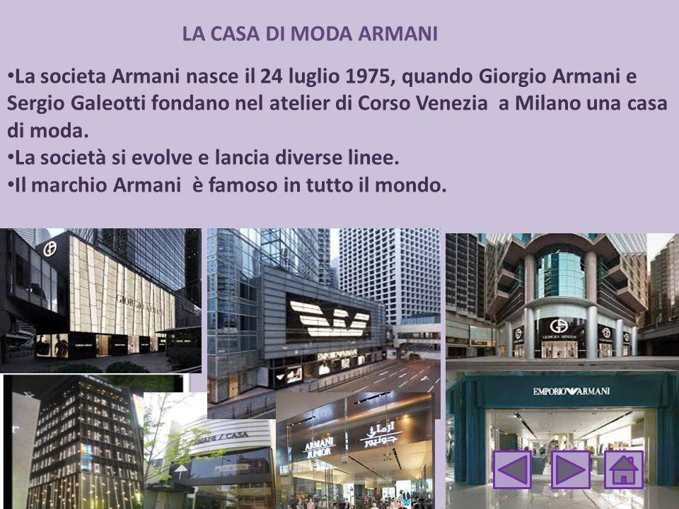 LA CASA DI MODA ARMANI La societa Armani nasce il 24 luglio 1975, quando Giorgio Armani e Sergio Galeotti fondano nel atelier di Corso Venezia a Milano una casa di moda.