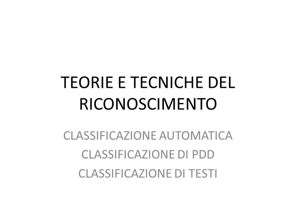 TEORIE E TECNICHE DEL RICONOSCIMENTO CLASSIFICAZIONE AUTOMATICA CLASSIFICAZIONE DI PDD CLASSIFICAZIONE DI TESTI