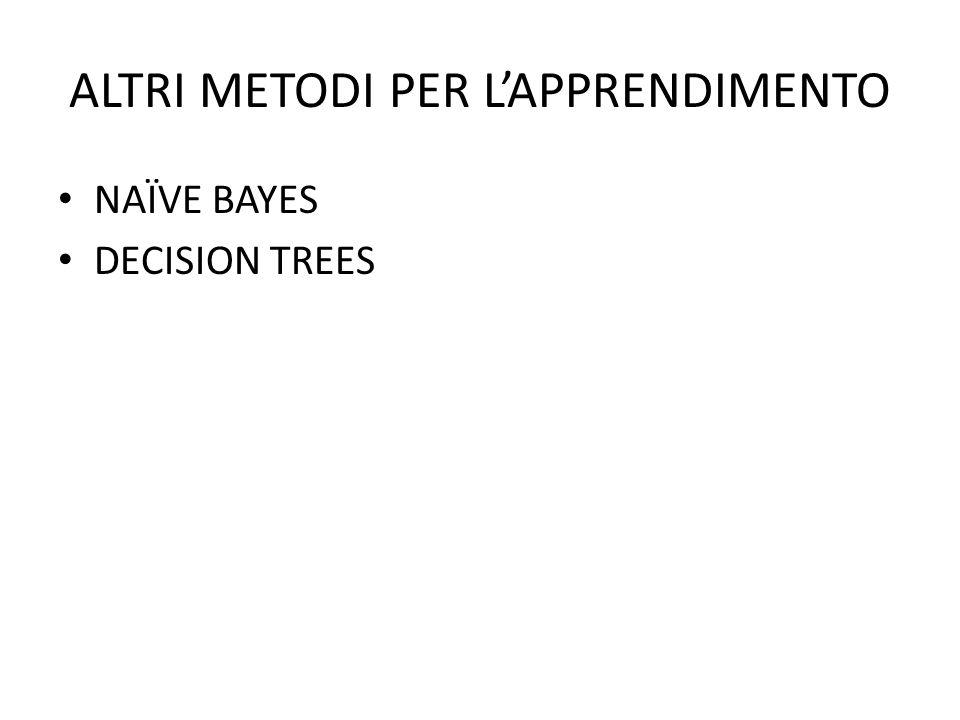 ALTRI METODI PER L'APPRENDIMENTO NAÏVE BAYES DECISION TREES