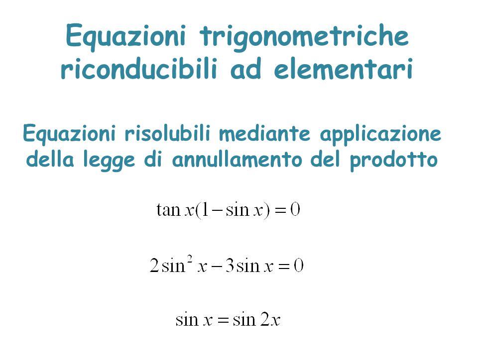 Equazioni trigonometriche riconducibili ad elementari Equazioni risolubili mediante applicazione della legge di annullamento del prodotto