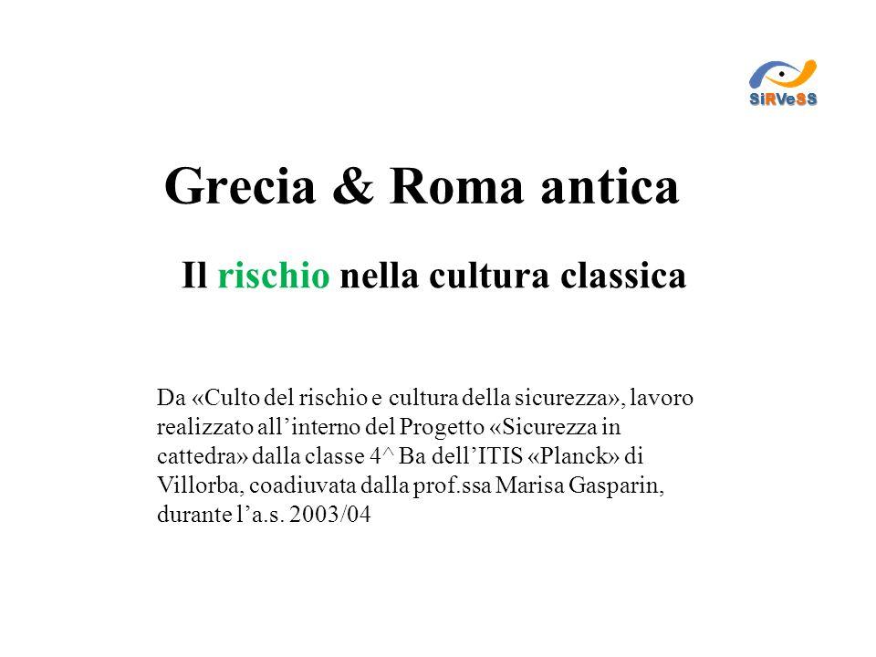 Grecia & Roma antica Il rischio nella cultura classica Da «Culto del rischio e cultura della sicurezza», lavoro realizzato all'interno del Progetto «S