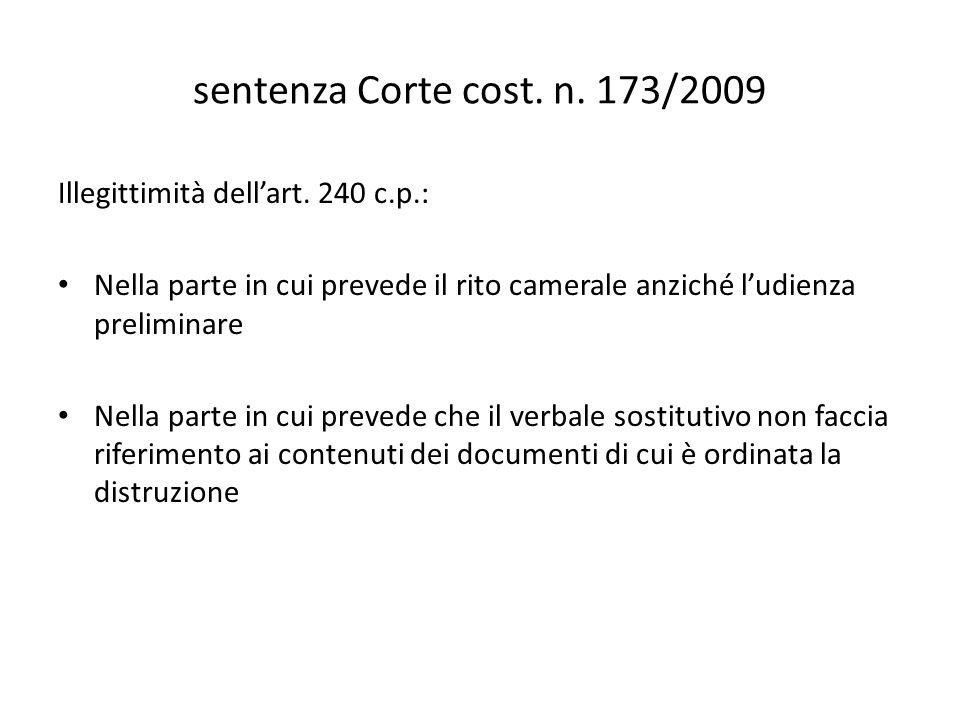 sentenza Corte cost. n. 173/2009 Illegittimità dell'art. 240 c.p.: Nella parte in cui prevede il rito camerale anziché l'udienza preliminare Nella par