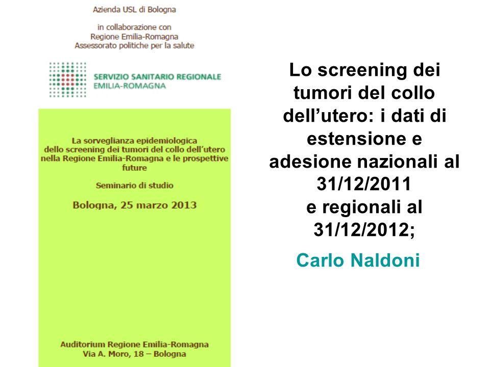 Lo screening dei tumori del collo dell'utero: i dati di estensione e adesione nazionali al 31/12/2011 e regionali al 31/12/2012; Carlo Naldoni