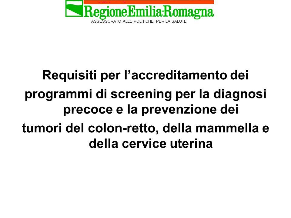 Requisiti per l'accreditamento dei programmi di screening per la diagnosi precoce e la prevenzione dei tumori del colon-retto, della mammella e della cervice uterina ASSESSORATO ALLE POLITICHE PER LA SALUTE
