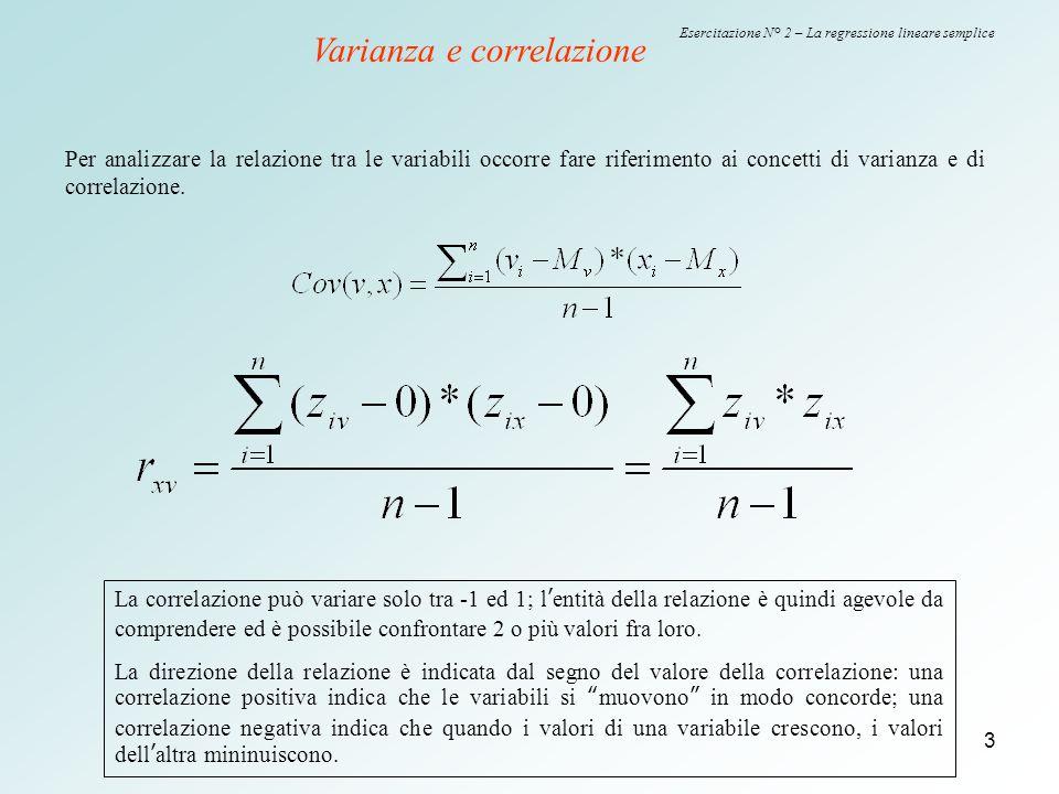 3 Esercitazione N° 2 – La regressione lineare semplice Varianza e correlazione Per analizzare la relazione tra le variabili occorre fare riferimento a