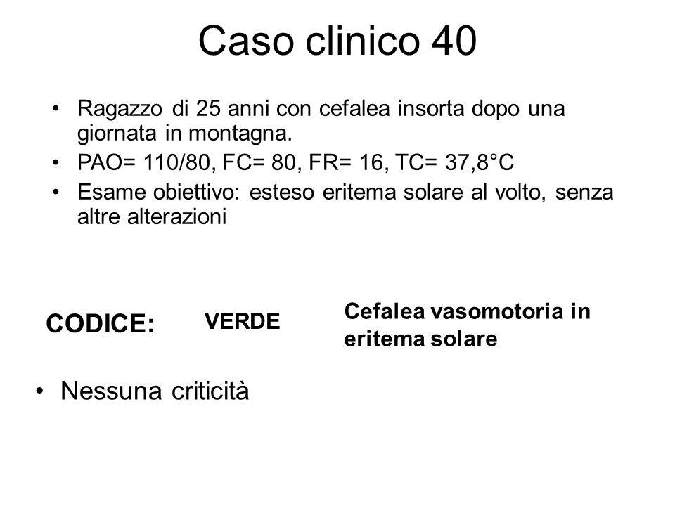 Caso clinico 40 Ragazzo di 25 anni con cefalea insorta dopo una giornata in montagna. PAO= 110/80, FC= 80, FR= 16, TC= 37,8°C Esame obiettivo: esteso