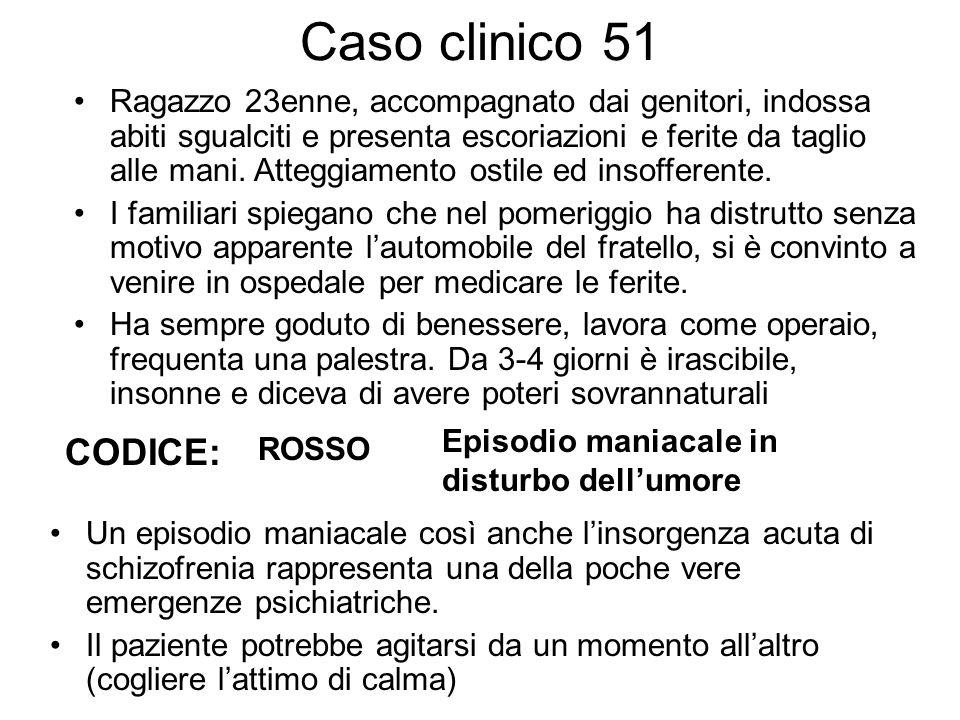 Caso clinico 51 Ragazzo 23enne, accompagnato dai genitori, indossa abiti sgualciti e presenta escoriazioni e ferite da taglio alle mani. Atteggiamento